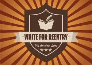 Write for Reentry: My Comeback Story